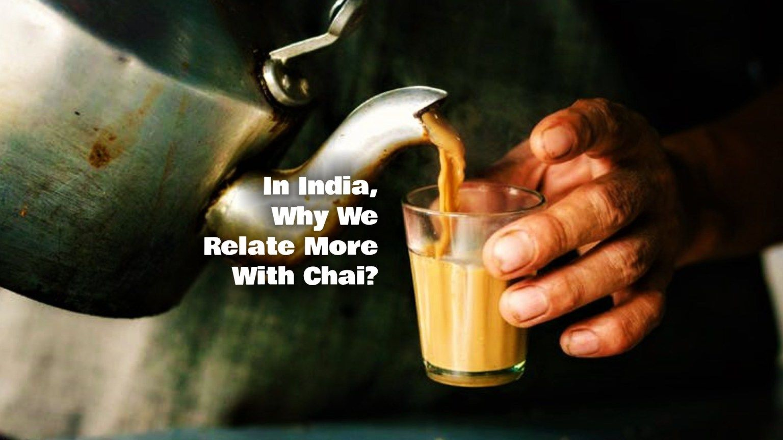 In India, Why We Relate More With Chai? Because We Are Alike.